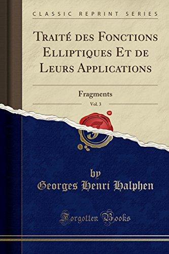 Traite Des Fonctions Elliptiques Et de Leurs Applications, Vol. 3: Fragments (Classic Reprint)