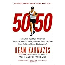 50/50: Secrets I Learned Running 50 Marathons in 50 Days -- and How You Too Can Achieve Super Endurance! by Dean Karnazes (2009-08-12)