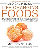 Medical Medium Life-Changing Foods: Save Yourself and the Ones You Love with the Hidden Healing Powers of Fruits & Veget