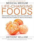 Medical Medium Life-Changing Foods - Save Yourself and the Ones You Love with the Hidden Healing Powers of Fruits & Vegetables