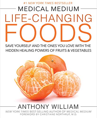 Medical Medium Life-Changing Foods: Save Yourself and the Ones You Love with the Hidden Healing Powers of Fruits & Vegetables -