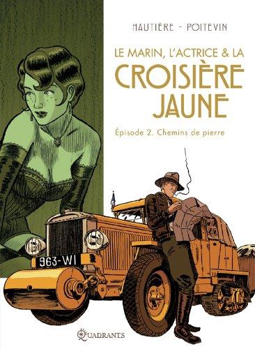 Le marin, l'actrice et la croisière jaune, tome 2 : Chemins de pierre