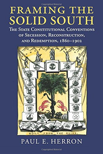framing-the-solid-south-the-state-constitutional-conventions-of-secession-reconstruction-and-redempt