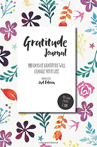 Gratitude Journal: 100 Days of Gratitude Will Change Your Life
