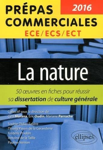 La Nature Thème 2016 Prépas Commerciales ECS/ECE/ECT 50 Fiches pour Réussir Sa Dissertation de Culture Générale de Cyril Morana (26 mai 2015) Broché