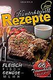 Kontaktgrill: Kontaktgrill Rezepte - 66 traumhafte Rezepte - Fleisch Fisch Gemüse und mehr! (Kontaktgrill Rezeptbuch, Kontaktgrill Kochbuch, Kontaktgrill Buch)