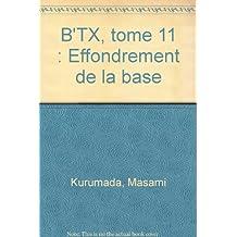 B'TX, tome 11 : Effondrement de la base