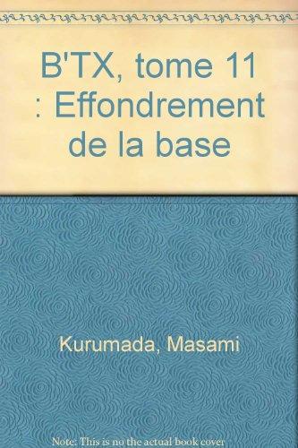 B'TX, tome 11 : Effondrement de la base par Masami Kurumada