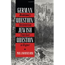 German Question/Jewish Question: Revolutionary Antisemitism in Germany from Kant to Wagner: Revolutionary Antisemitism from Kant to Wagner