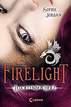 Firelight 3 - Leuchtendes Herz von [Jordan, Sophie]