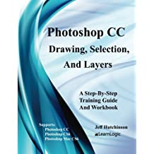 Photoshop CC - Drawing, Selection, And Layers: Supports CS6, CC, and Mac CS6: Volume 1 (Photoshop CC - Level 1)