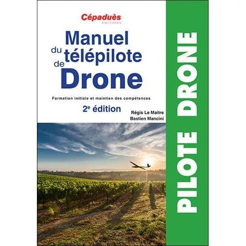 Manuel du télépilote de Drone 2e édition- préparation examen télépilote drone