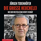 Die große Heuchelei: Wie Politik und Medien unsere Werte verraten: 2 CDs - Jürgen Todenhöfer