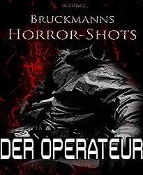 Der Operateur: Bruckmanns Horror-Shots