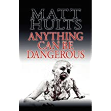 Anything Can Be Dangerous by Matt Hults (2011-06-01)