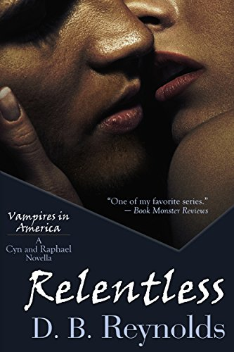 Relentless: A Cyn and Raphael Novella (Vampires in America 11.5) by [Reynolds, D. B.]