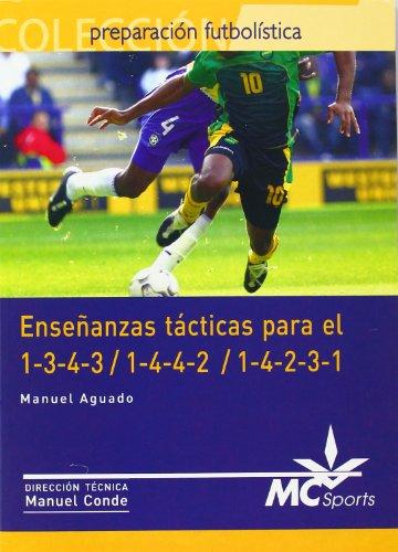 Enseñanzas tácticas para el 1-3-4-3/ 1-4-4-2 y 1-4-2-3-1 (Preparacion Futbolistica) por Manuel Aguado Gil