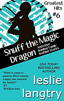 Snuff the Magic Dragon (and other Bombay Family Bedtime Stories): Romantic Comedy Mystery Short Story Collection (Greatest Hits Mysteries Book 6) by [Langtry, Leslie]