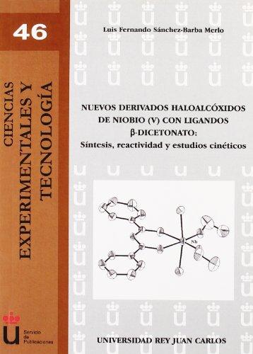 Nuevos derivados haloalcóxidos de niobio (V) con ligandos ß-dicetonato: Síntesis, reactividad y estudios cinéticos (Colección Ciencias Experimentales y Tecnología) por Luis Fernando Sánchez-Barba Merlo