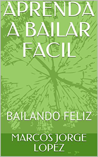 APRENDA A BAILAR FACIL: BAILANDO FELIZ por MARCOS  JORGE LOPEZ