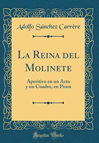 La Reina del Molinete: Aperitivo en un Acto y un Cuadro, en Prosa (Classic Reprint)