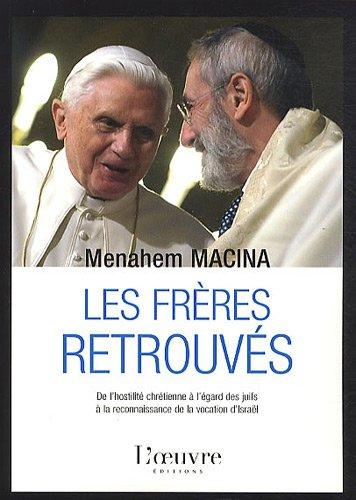 Les frères retrouvés : De l'hostilité chrétienne à l'égard des juifs à la reconnaissance de la vocation d'Israël par Menahem Macina