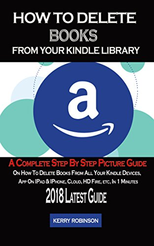 How to Delete Books From Your Kindle Library: A Complete Step by Step  Picture Guide on How to Delete Books From all Your Kindle Devices App on  ipad,