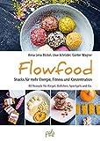 Flowfood: Snacks für mehr Energie, Fitness und Konzentration - 80 Rezepte für Riegel, Bällchen, Sportgels und Co.