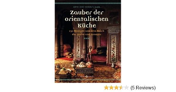 Zauber Der Orientalischen Kuche 130 Rezepte Aus Dem Reich Der Dufte