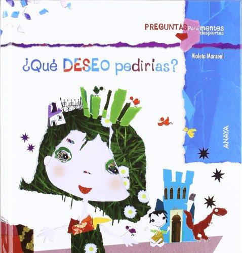 Preguntas Para Mentes Despiertas: Que Deseo Pedirias? (Preguntas Para Mentes Despiertas / Questions for Clever) por Violeta Monreal Diaz