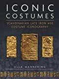 Iconic Costumes: Scandinavian Late Iron Age Costume Iconography (Ancient Textiles, Band 25) - Ulla Mannering