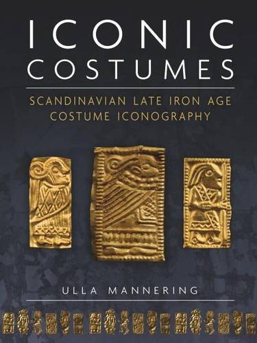 Alle Kostüm Thor - Iconic Costumes: Scandinavian Late Iron Age Costume Iconography (Ancient Textiles, Band 25)
