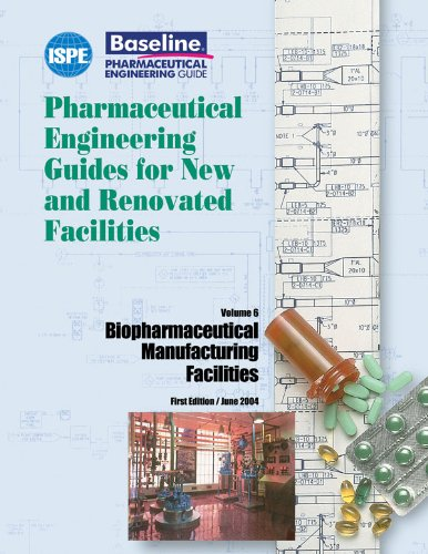 Pharmaceutical Engineering Guides for New and Renovated Facilities: Biopharmaceutical Manufacturing Facilities: 6