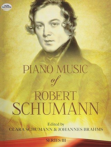 Piano Music of Robert Schumann, Series III (Series 3) por Robert Schumann