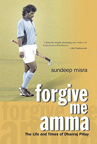 Forgive Me Amma: The Life and Times of Dhanraj Pillay por Sundeep Misra