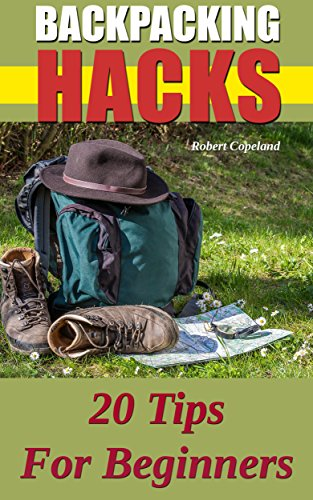 Backpacking Hacks: 20 Tips For Beginners (English Edition)