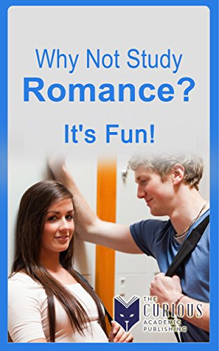 Why not Study Romance?: It's Fun! (The Stuck Student's Guide to Picking...
