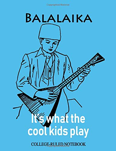 Balalaika: It's What the Cool Kids Play: College-Ruled Notebook (InstruMentals Notebooks, Band 95)