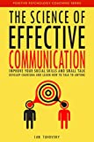 #10: The Science of Effective Communication: Improve Your Social Skills and Small Talk, Develop Charisma and Learn How to Talk to Anyone (Positive Psychology Coaching Series Book 15)