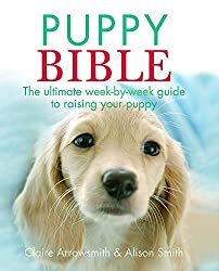 The Puppy Bible: The ultimate week-by-week guide to raising your puppy