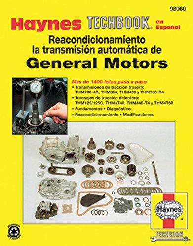Haynes Reacondicionamiento la Transmision Automatica de General Motors (Haynes Techbook en Espanol)