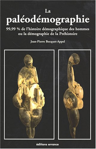 La paléodémographie : 99,99% De l'histoire démographique des hommes par Jean-Pierre Bocquet-Appel