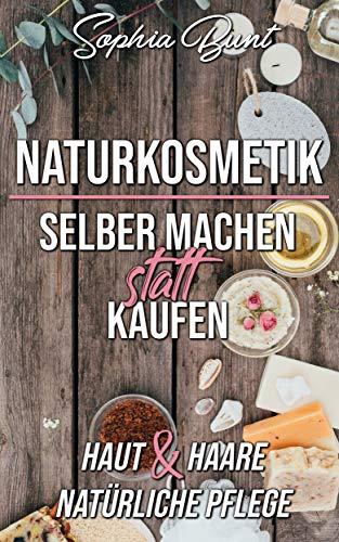 Naturkosmetik selber machen statt kaufen: Shampoo, Gesichtscreme, Duschgel, Seife - alles für Haut und Haar