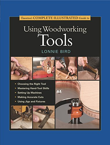 Taunton's Complete Illustrated Guide to Using Woodworking Tools (Complete Illustrated Guides (Taunton)) (English Edition) por Lonnie Bird