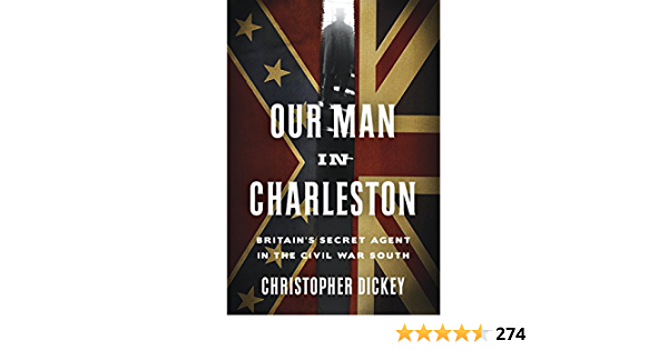 Our Man In Charleston Britain S Secret Agent In The Civil War South English Edition Ebook Dickey Christopher Amazon De Kindle Shop