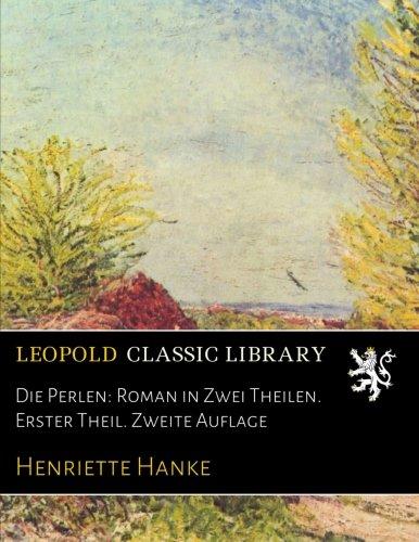 Die Perlen: Roman in Zwei Theilen. Erster Theil. Zweite Auflage