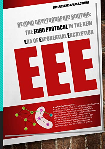 Beyond Cryptographic Routing: The Echo Protocol in the new Era of Exponential Encryption (EEE): - A comprehensive essay about the Sprinkling Effect of ... the POPTASTIC protocol (English Edition)