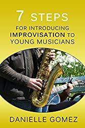 7 Steps for Introducing Improvisation to Young Musicians (English Edition)