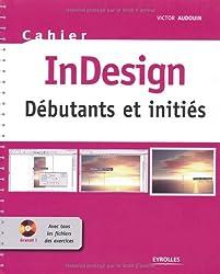 Cahier In Design : Débutants et initiés. Avec cd-rom de tous les fichiers de exercices