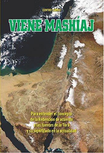 Viene Mashiaj: Para entender el concepto de la Redención de acuerdo a las fuentes de la Torá y su significado en la actualidad por Rabbi Moshe Blumenfeld